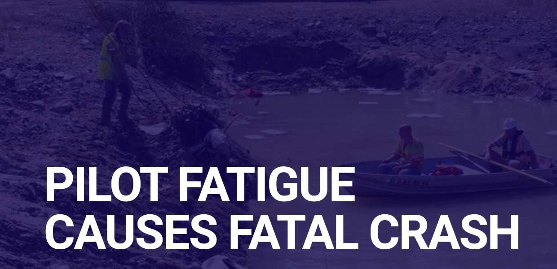 Pilot fatigue causes fatal crash